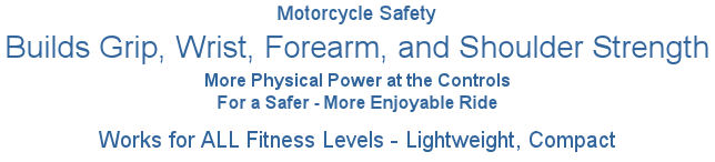 Motorcycle safety begins with more grip, wrist, forearm, and shoulder strength